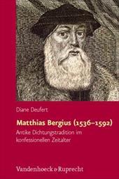 Matthias Bergius (1536-1592): Antike Dichtungstradition Im Konfessionellen Zeitalter