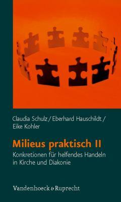 Milieus Praktisch II: Konkretionen Fur Helfendes Handeln in Kirche Und Diakonie 9783525600108