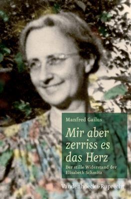 Mir Aber Zerriss Es das Herz: Der Stille Widerstand der Elisabeth Schmitz 9783525550083