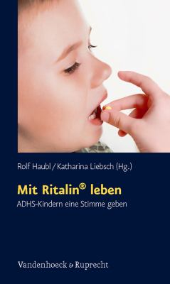 Mit Ritalin Leben: Adhs-Kindern Eine Stimme Geben 9783525451861