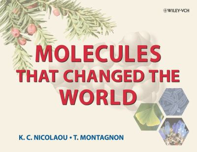 Molecules That Changed the World: A Brief History of the Art and Science of Synthesis and Its Impact on Society 9783527309832