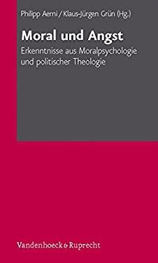 Moral Und Angst: Erkenntnisse Aus Moralpsychologie Und Politischer Theologie - Aerni, Philipp / Grun, Klaus-Jurgen