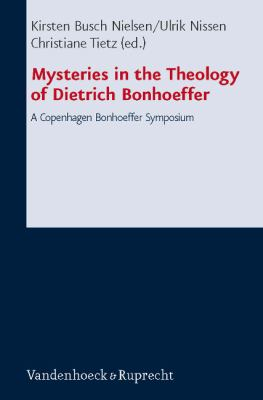 Mysteries in the Theology of Dietrich Bonhoeffer: A Copenhagen Bonhoeffer Symposium 9783525563472