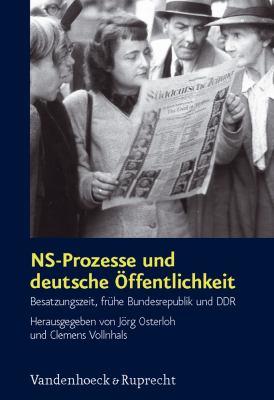 NS-Prozesse Und Deutsche Offentlichkeit: Besatzungszeit, Fruhe Bundesrepublik Und Ddr 9783525369210