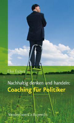Nachhaltig Denken Und Handeln: Coaching Fur Politiker 9783525403310