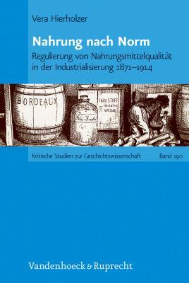 Nahrung Nach Norm: Regulierung Von Nahrungsmittelqualitat in Der Industrialisierung 1871-1914 9783525370179