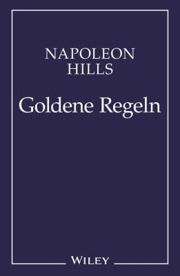 Napoleon Hill's Goldene Regeln: Zeitlose Weisheiten Fur Ihren Erfolg 9783527505104