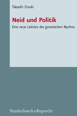 Neid Und Politik: Eine Neue Lekture Des Gnostischen Mythos 9783525550212