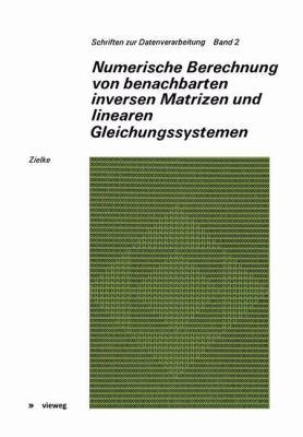 Numerische Berechnung Von Benachbarten Inversen Matrizen Und Linearen Gleichungssystemen 9783528096106