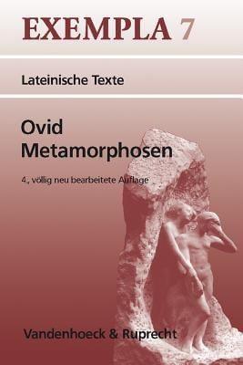 Ovid, Metamorphosen: Texte Mit Erlauterungen. Arbeitsauftrage, Begleittexte, Metrischer Und Stilistischer Anhang 9783525716281