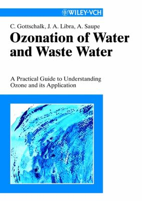 Ozonation of Water and Waste Water: A Practical Guide to Understanding Ozone and Its Application 9783527301782