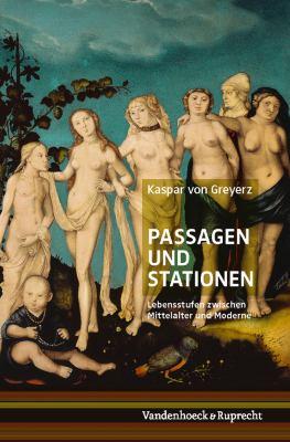 Passagen Und Stationen: Lebensstufen Zwischen Mittelalter Und Moderne 9783525358931