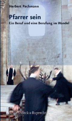 Pfarrer Sein - Pfarrerin Sein: Ein Beruf Und Eine Berufung Im Wandel 9783525630235