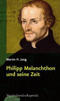 Philipp Melanchthon Und Seine Zeit 9783525550069