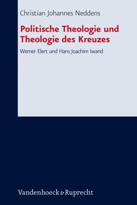 Politische Theologie Und Theologie Des Kreuzes: Werner Elert Und Hans Joachim Iwand 9783525563540