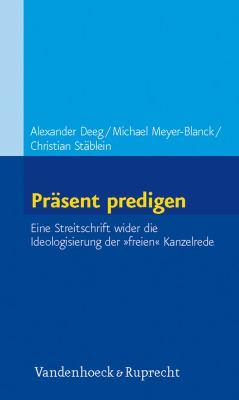 Prasent Predigen: Eine Streitschrift Wider die Ideologisierung der Freien Kanzelrede 9783525620014