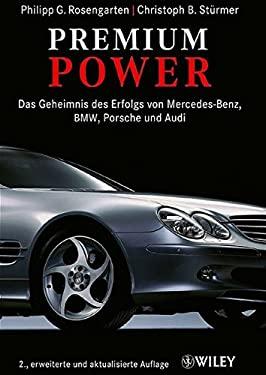 Premium Power: Das Geheimnis Des Erfolgs Von Mercedes-Benz, BMW, Porsche Und Audi 9783527502172