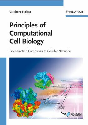 Principles of Computational Cell Biology: From Protein Complexes to Cellular Networks 9783527315550