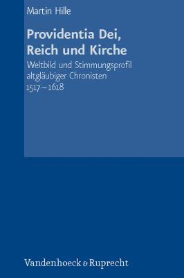 Providentia Dei, Reich Und Kirche: Weltbild Und Stimmungsprofil Altglaubiger Chronisten 1517-1618 9783525360743