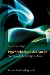 Psychotherapie Der Sucht: Psychoanalytische Beitrage Zur Praxis