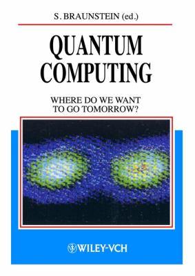 Quantum Computing: Where Do We Want to Go Tomorrow 9783527402847