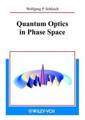 Quantum Optics in Phase Space 9783527294350