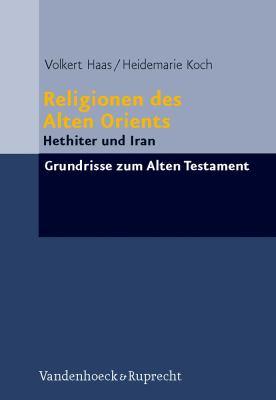 Religionen Des Alten Orients: Band 1: Hethiter Und Iran 9783525516959