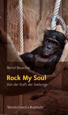 Rock My Soul: Von Der Kraft Der Seelsorge 9783525630150