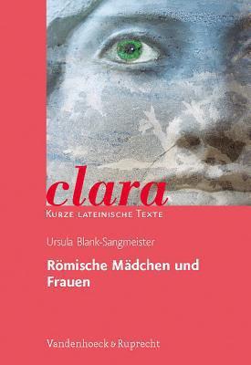 Romische Madchen Und Frauen: Clara. Kurze Lateinische Texte 9783525717080