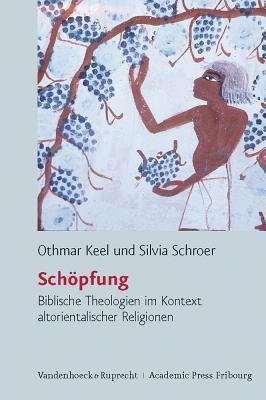 Schopfung: Biblische Theologien Im Kontext Altorientalischer Religionen 9783525535004