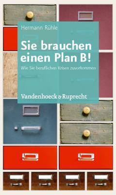 Sie Brauchen Einen Plan B!: Wie Sie Beruflichen Krisen Zuvorkommen 9783525403341