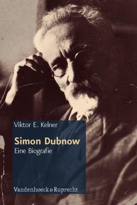 Simon Dubnow: Eine Biografie. Aus Dem Russischen Von Martin Arndt 9783525300107