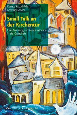 Small Talk An der Kirchentur: Eine Anleitung Zur Kommunikation In der Gemeinde 9783525580264
