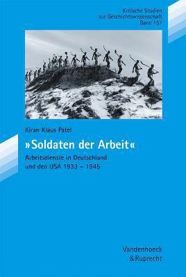 Soldaten Der Arbeit: Arbeitsdienste in Deutschland Und Den USA 1933-1945 9783525351383