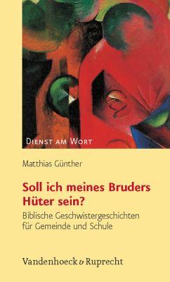 Soll Ich Meines Bruders Huter Sein?: Biblische Geschwistergeschichten Fur Gemeinde Und Schule 9783525595190