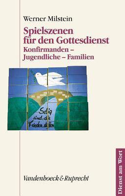 Spielszenen Fur Den Gottesdienst: Konfirmanden - Jugendliche - Familien 9783525595053