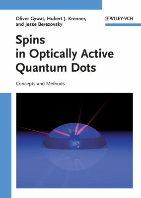 Spins in Optically Active Quantum Dots: Concepts and Methods 9783527408061