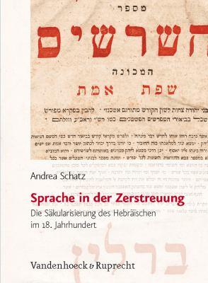 Sprache In der Zerstreuung: Die Sakularisierung Des Hebraischen Im 18. Jahrhundert 9783525569917