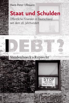 Staat Und Schulden: Offentliche Finanzen in Deutschland Seit Dem 18. Jahrhundert 9783525363850