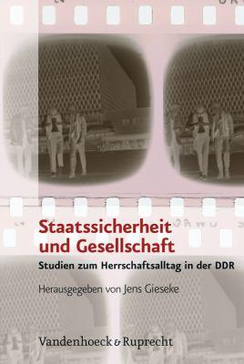 Staatssicherheit Und Gesellschaft: Studien Zum Herrschaftsalltag in Der Ddr 9783525350836