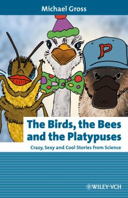 The Birds, the Bees and the Platypuses: Crazy, Sexy and Cool Stories from Science 9783527322879