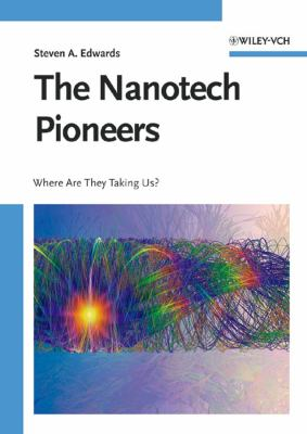 The Nanotech Pioneers: Where Are They Taking Us? 9783527312900