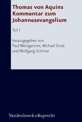 Thomas Von Aquins Kommentar Zum Johannesevangelium: Teil 1 9783525510056
