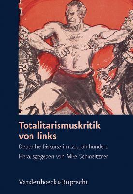 Totalitarismuskritik von links: Deutsche Diskurse im 20. Jahrhundert (Schriften des Hannah-Arendt-Instituts fur Totalitarismusforschung) (German Editi