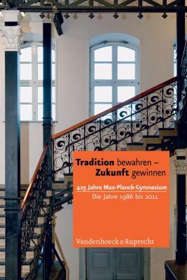 Tradition Bewahren - Zukunft Gewinnen: 425 Jahre Max-Planck-Gymnasium - Die Jahre 1986 Bis 2011 9783525300282