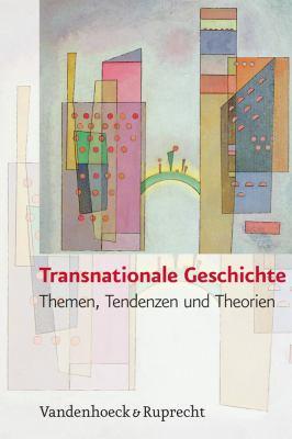 Transnationale Geschichte: Themen, Tendenzen Und Theorien 9783525367360