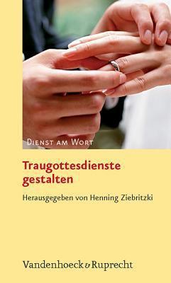 Traugottesdienste Gestalten 9783525593523