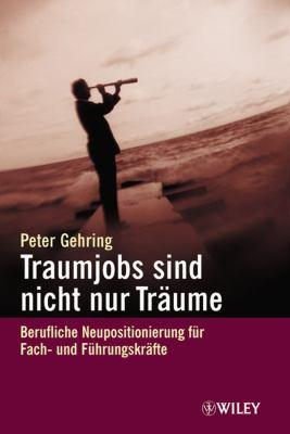 Traumjobs Sind Nicht Nur Traume: Berufliche Neupositionierung Fur Fach- Und Fuhrungskrafte 9783527500994