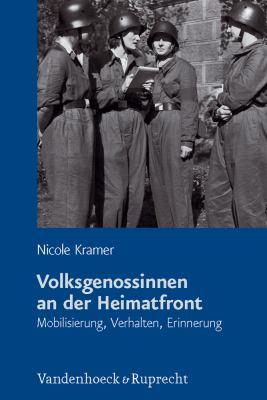 Volksgenossinnen an Der Heimatfront: Mobilisierung, Verhalten, Erinnerung 9783525360750