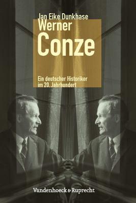 Werner Conze: Ein deutscher Historiker im 20. Jahrhundert 9783525370124